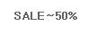 SALE~50%